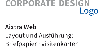 Corporate Design · Logo · Aixtra Web · Layout und Ausführung: Briefpapier · Visitenkarten