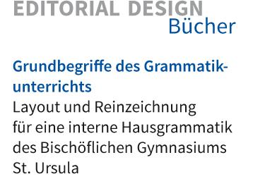 Layout und Reinzeichnung für eine Hausgrammatik des Bischö ichen Gymnasiums St. Ursula
